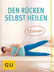 Den Rücken selbst heilen - 12 Übungen bei akuten Rückenschmerzen