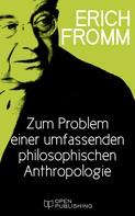 Erich Fromm: Zum Problem einer umfassenden philosophischen Anthropologie