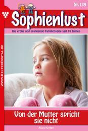 Sophienlust 129 – Familienroman - Von der Mutter spricht sie nicht