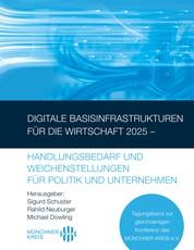 Digitale Basisinfrastrukturen für die Wirtschaft 2025 – Handlungsbedarf und Weichenstellungen für Politik und Unternehmen - Tagungsband zur gleichnamigen Konferenz des MÜNCHNER KREIS e.V.