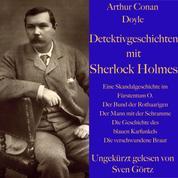 Arthur Conan Doyle: Detektivgeschichten mit Sherlock Holmes - Eine Skandalgeschichte im Fürstentum O. / Der Bund der Rothaarigen / Der Mann mit der Schramme / Die Geschichte des blauen Karfunkels / Die verschwundene Braut