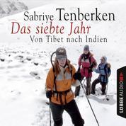 Das siebte Jahr - Von Tibet nach Indien (gekürzt)