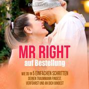 Mr. Right auf Bestellung - Wie du in fünf Schritten deinen Traummann findest, verführst und an dich bindest