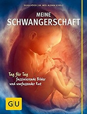 Meine Schwangerschaft - Tag für Tag faszinierende Bilder und umfassender Rat