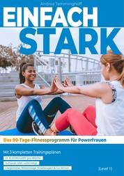 Einfach stark: Das 90-Tage-Fitnessprogramm für Powerfrauen (Level 1) - Mit 3 kompletten Trainingsplänen in 3x30 Minuten pro Woche zu Hause oder unterwegs Liegestütze, Klimmzüge, Kniebeugen & Co. lernen