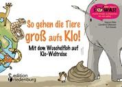 So gehen die Tiere groß aufs Klo! - Mit dem Wuschelfloh auf Klo-Weltreise