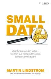 Small Data - Was Kunden wirklich wollen - wie man aus winzigen Hinweisen geniale Schlüsse zieht