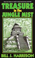 Bill J Harrison: Treasure in the Jungle Mist