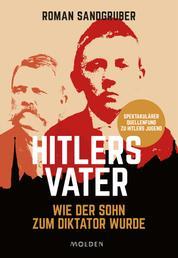 Hitlers Vater - Wie der Sohn zum Diktator wurde