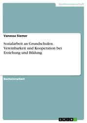 Sozialarbeit an Grundschulen. Vereinbarkeit und Kooperation bei Erziehung und Bildung