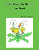 Wilhelm K. H. Henze: Kurts Frau, ihr Garten und Kurt