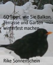 60 Tipps, wie Sie Balkon, Terrasse und Garten winterfest machen