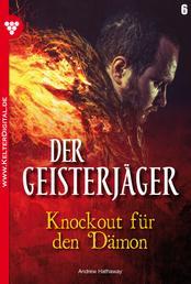 Der Geisterjäger 6 – Gruselroman - Knockout für den Dämon