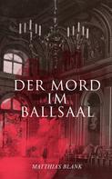 Matthias Blank: Der Mord im Ballsaal