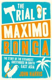 The Trial of Maximo Bonga - The Story of the Strangest Guesthouse in South East Asia