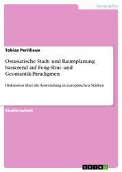 Ostasiatische Stadt- und Raumplanung basierend auf Feng-Shui- und Geomantik-Paradigmen - Diskussion über die Anwendung in europäischen Städten