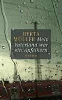 Herta Müller: Mein Vaterland war ein Apfelkern ★★★★