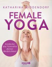Female Yoga - Entdecke die 7 Urkräfte deiner Weiblichkeit