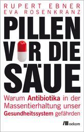 Pillen vor die Säue - Warum Antibiotika in der Massentierhaltung unser Gesundheitssystem gefährden
