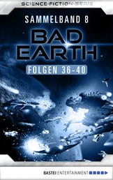 Bad Earth Sammelband 8 - Science-Fiction-Serie - Folgen 36-40
