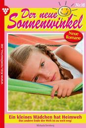 Der neue Sonnenwinkel 16 – Familienroman - Ein kleines Mädchen hat Heimweh