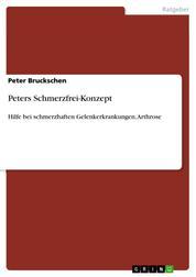 Peters Schmerzfrei-Konzept - Hilfe bei schmerzhaften Gelenkerkrankungen, Arthrose