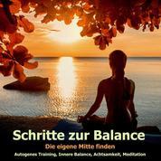Schritte zur Balance: Autogenes Training, Progressive Muskelentspannung, Body-Scan, Atementspannung