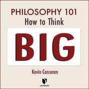 Philosophy 101 - How to Think Big (Unabridged)