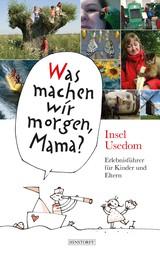 Was machen wir morgen, Mama? Usedom - Erlebnisreiseführer für Kinder und Eltern