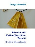 Helga Libowski: Basteln mit Kaffeefiltertüten - Band 6