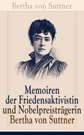 Bertha von Suttner: Memoiren der Friedensaktivistin und Nobelpreisträgerin Bertha von Suttner
