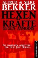 Silke Bekker: Hexenkräfte gegen Asmodis (Die Abenteuer der Hexe Jane Morris - Gesamtausgabe)