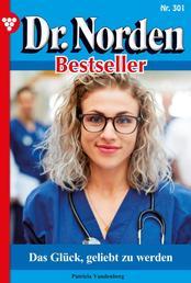 Dr. Norden Bestseller 301 – Arztroman - Das Glück, geliebt zu werden