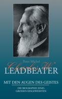 Peter Michel: Charles W. Leadbeater - Mit den Augen des Geistes