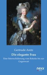 Die elegante Frau - Eine Sittenschilderung vom Rokoko bis zur Gegenwart