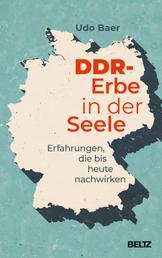 DDR-Erbe in der Seele - Erfahrungen, die bis heute nachwirken