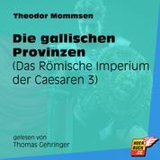 Die gallischen Provinzen - Das Römische Imperium der Caesaren, Band 3 (Ungekürzt)