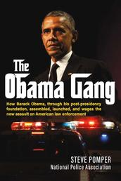 The Obama Gang - How Barack Obama, through his post-presidency foundation, assembled, launched, and wages the new assault on American law enforcement
