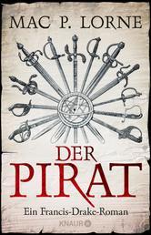 Der Pirat - Ein Francis-Drake-Roman