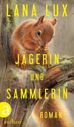 Jägerin und Sammlerin - Roman