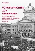 Georg Kreis: Vorgeschichten zur Gegenwart - Ausgewählte Aufsätze Band 2, Teil 2: Die Schweiz als Anpassungsaufgabe (seit 1945)