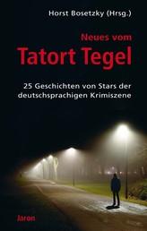 Neues vom Tatort Tegel - 25 Geschichten von Stars der deutschsprachigen Krimiszene