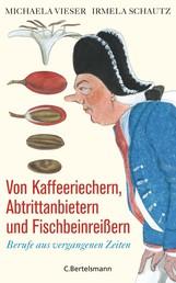 Von Kaffeeriechern, Abtrittanbietern und Fischbeinreißern - Berufe aus vergangenen Zeiten