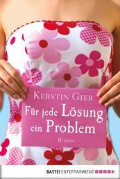 Für jede Lösung ein Problem - Roman