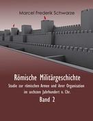 Marcel Frederik Schwarze: Römische Militärgeschichte Band 2