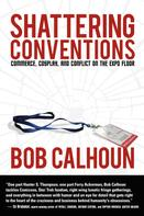 Bob Calhoun: Shattering Conventions