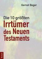 Gernot Beger: Die zehn größten Irrtümer des Neuen Testaments ★★★