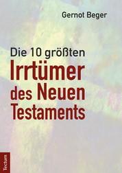 Die zehn größten Irrtümer des Neuen Testaments