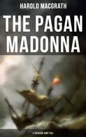 Harold Macgrath: The Pagan Madonna (A Treasure Hunt Tale)