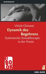 Dynamik des Begehrens - Systemische Sexualtherapie in der Praxis